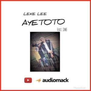 "Leke Lee - Ayetoto"" ft. Dmf"
